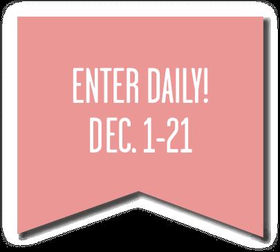 Enter Daily! Dec. 1-21